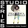 Hundred More Years (Medium Key Track Without Background Vocals) - Francesca Battistelli