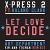 Let Love Decide (feat. Roland Clark) - Single - X-Press 2