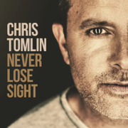 Never Lose Sight (Deluxe Edition) - Chris Tomlin - Chris Tomlin