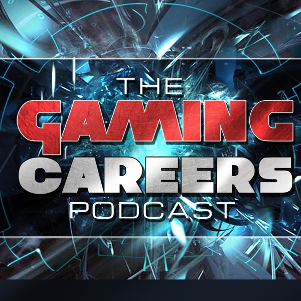 The Gaming Careers Podcast - Game Development/ Gaming Jobs