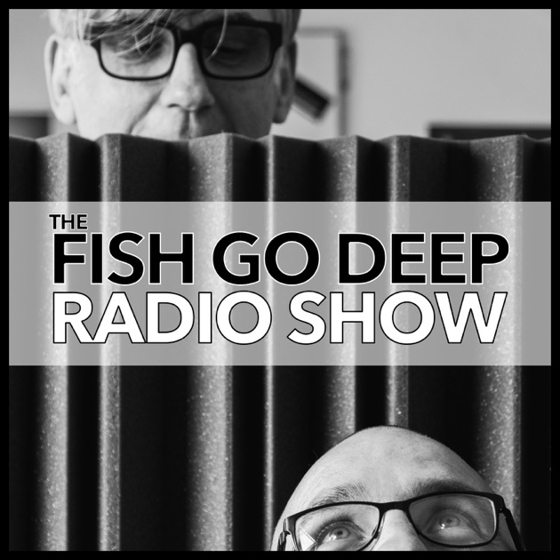 Fish Go Deep Podcast By Fish Go Deep On Apple Podcasts