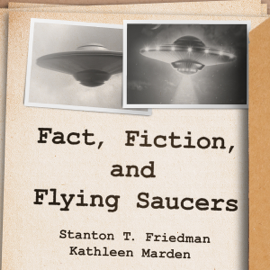 Fact, Fiction, and Flying Saucers: The Truth Behind the Misinformation, Distortion, and Derision by Debunkers, Government Agencies, and Conspiracy Conmen (Unabridged) audiobook