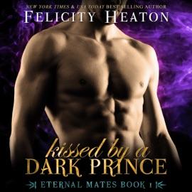 Kissed by a Dark Prince: Eternal Mates Paranormal Romance Series, Book 1 (Unabridged) - Felicity Heaton mp3 listen download