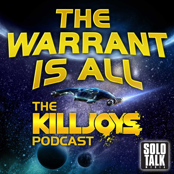 The Warrant Is All - The Killjoys Podcast