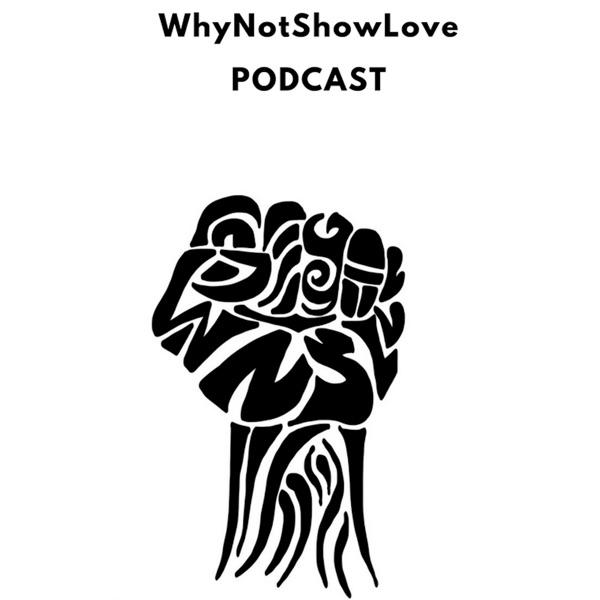 WhyNotShowLove Podcast