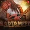 Badtameez Single