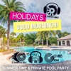 Holidays - Good Morning!!! Summer Time & Private Pool Party, Total Relax, Bonfire, After Party Instrumental Vibes, Cafe Chillout de Ibiza, Blue Lounge del Mar