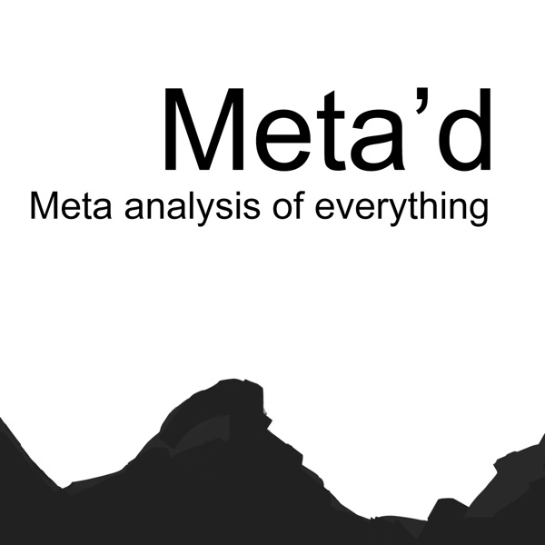 Meta'd Podcast - Meta-analysis of everything