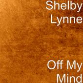 Off My Mind - Shelby Lynne