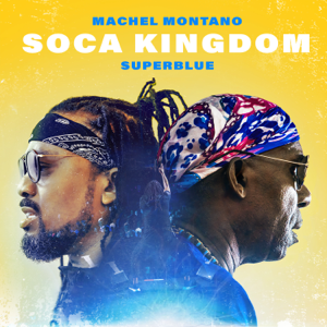 Machel Montano & Super Blue - Soca Kingdom