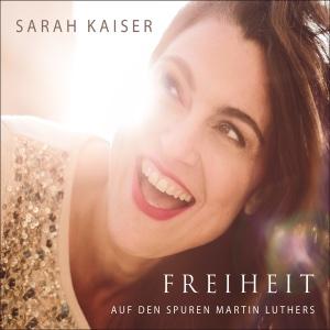 Freiheit (Auf den Spuren Martin Luthers) [Bonus Video Version] - Sarah Kaiser - Sarah Kaiser