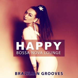 Happy Bossa Nova Lounge: Brazilian Grooves, Fresh Jazz Dance, Cafe Bossa Summer Collection - Good Morning Jazz Academy - Good Morning Jazz Academy