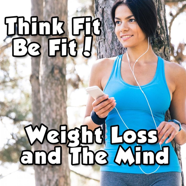 Weight Loss and The Mind 3.0 | Diet | Fitness | Health | Exercise | NLP | Healthy Thoughts and More