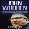 Clayton Geoffreys - John Wooden: The Inspiring Life and Leadership Lessons of One of Basketball's Greatest Coaches: Basketball Biography & Leadership Books (Unabridged) artwork