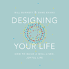 Designing Your Life: How to Build a Well-Lived, Joyful Life (Unabridged) - Bill Burnett & Dave Evans