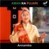 Aman Ka Pujari - Single (feat. Tajuddin) - Single - Annamika