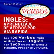Inglés: Aprendizaje de Verbos por Via Rapida: Los 100 verbos más usados en español con 3600 frases de ejemplo: Pasado. Presente. Futuro (Unabridged)