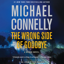 The Wrong Side of Goodbye: Harry Bosch, Book 19 (Unabridged) audiobook