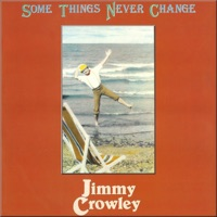 Some Things Never Change by Jimmy Crowley on Apple Music