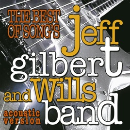 The Best of Songs - Acoustic by Jeff Gilbert & Wills Band