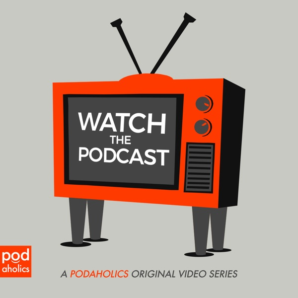 Watch the Podcast - Podaholics Network