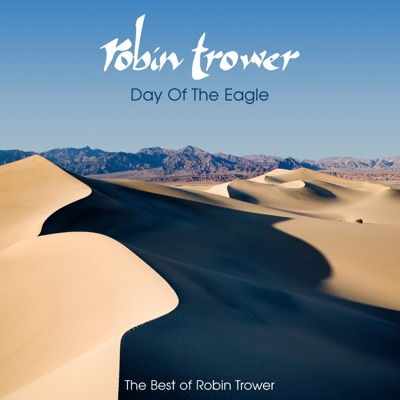 Day of the Eagle: The Best of Robin Trower (Remastered) - Robin Trower