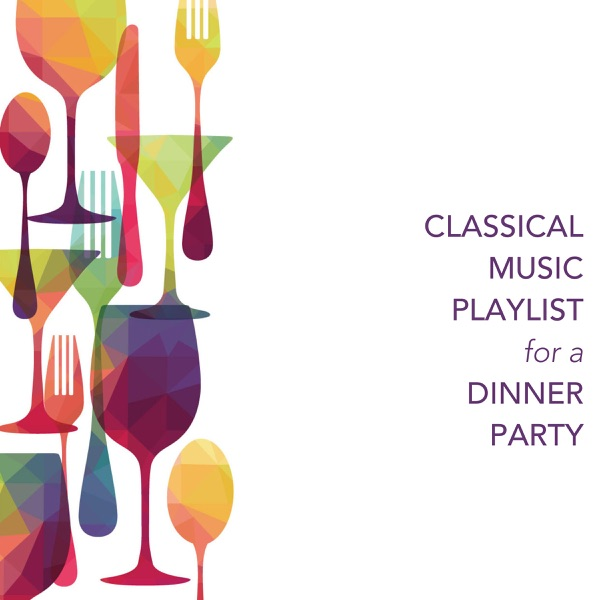 Dinner Party Playlist classical music playlist for a dinner partychris snelling on