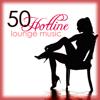 Hotline 50 Lounge Music - The Best Sexy & Erotic Lounge Chillout Ambient Music 2015 - Lounge Safari Buddha Chillout do Mar Café, Sexy Music Lounge Club & Lounge Music