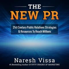 The New PR: 21st Century Public Relations Strategies & Resources to Reach Millions (Unabridged)