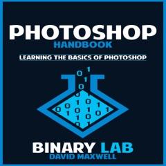 Photoshop Handbook: Learning the Basics of Photoshop (Unabridged)