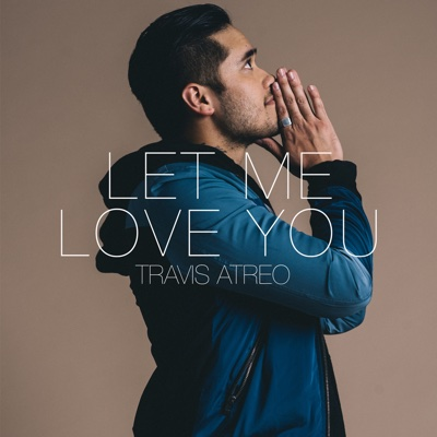 Let Me Love You - Single - Travis Atreo album