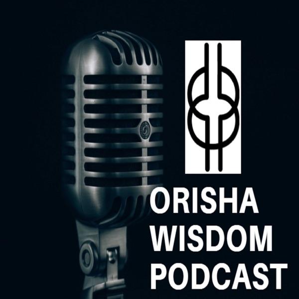 The Orisha Wisdom Podcast