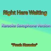 Right Here Waiting (Karaoke) [Saxophone Version]