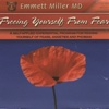 Freeing Yourself from Fear - Dr. Emmett Miller
