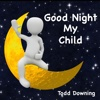 Good Night My Child - Single - Todd Downing