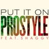 Put It On (feat. Shaggy) - Single, Prostyle