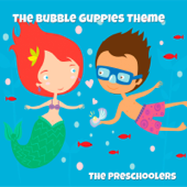 Main Theme From The Bubble Guppies The Preschoolers - The Preschoolers