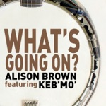 Alison Brown - What's Going On? (feat. Keb' Mo')