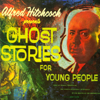 Alfred Hitchcock - Alfred Hitchcock Presents Ghost Stories for Young People  artwork