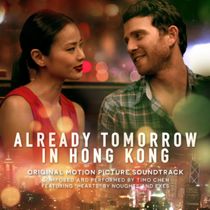 Timo Chen & Noughts and Exes - Already Tomorrow in Hong Kong (Original Motion Picture Soundtrack)