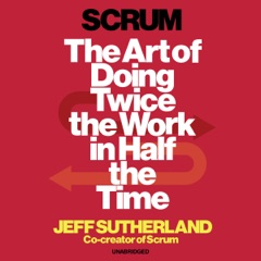 Scrum: The art of doing twice the work in half the time (Unabridged)