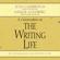 Julia Cameron & Natalie Goldberg - The Writing Life: Ideas and Inspiration for Anyone Who Wants to Write