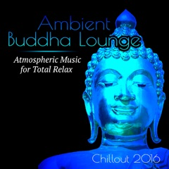Ambient Buddha Lounge - Atmospheric Chillout Music for Total Relax, Erotic Dance, Massage and Sleep