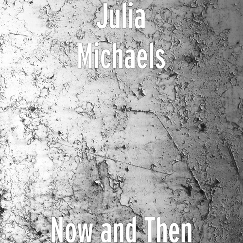 Julia Michaels - Now and Then - Single