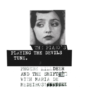 Phoebe Killdeer - The Piano's Playing the Devils Tune (with The Shift & Maria De Medeiros)
