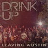 Drink Up - Single, Leaving Austin