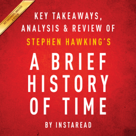 A Brief History of Time, by Stephen Hawking: Key Takeaways, Analysis & Review (Unabridged) audiobook