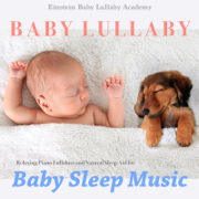 Baby Lullaby: Relaxing Piano Lullabies and Natural Sleep Aid for Baby Sleep Music - Einstein Baby Lullaby Academy - Einstein Baby Lullaby Academy