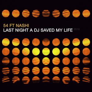 54 - Last Night a DJ Saved My Life 2016 feat. Nash [Remixes]