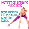 Motivation Training Music 2016: Best Running Fitness Gym & Aerobic Songs - Various Artists